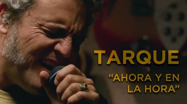 """TARQUE """"Ahora y en la hora"""""""