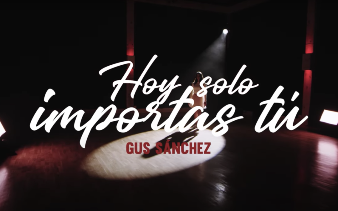 Gus Sánchez – Hoy Solo Importas Tú